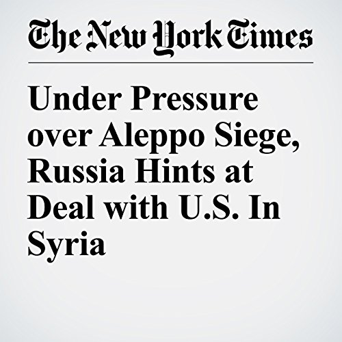 Under Pressure over Aleppo Siege, Russia Hints at Deal with U.S. In Syria cover art