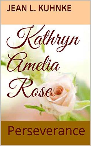Kathryn Amelia Rose: Perseverance