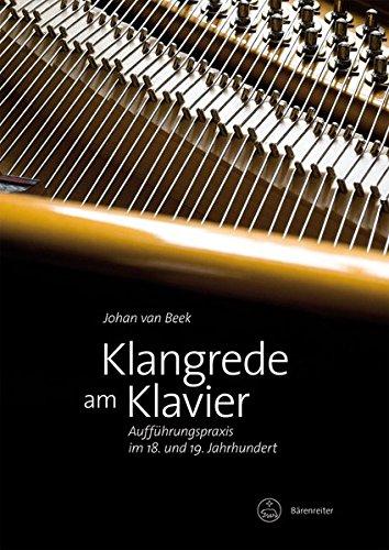 Klangrede am Klavier -Aufführungspraxis im 18. und 19. Jahrhundert-
