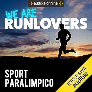 Sport paralimpico     We are RunLovers              Di:                                                                                                                                 Runlovers                               Letto da:                                                                                                                                 Luca Sbaragli                      Durata:  32 min     5 recensioni     Totali 5,0