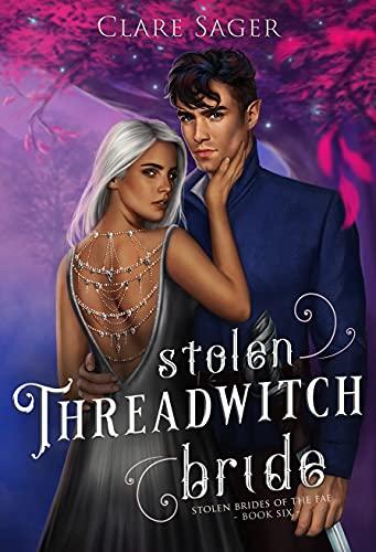 Stolen Threadwitch Bride by [Clare Sager]