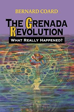 The Grenada Revolution: What Really Happened?: Volume 1