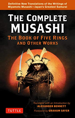 Compare Textbook Prices for The Complete Musashi: The Book of Five Rings and Other Works: Definitive New Translations of the Writings of Miyamoto Musashi - Japan's Greatest Samurai Annotated Edition ISBN 9784805316160 by Musashi, Miyamoto,Bennett, Alexander,Sayer, Graham