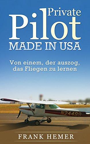 Private Pilot. Made in USA. - Von einem, der auszog, das Fliegen zu lernen