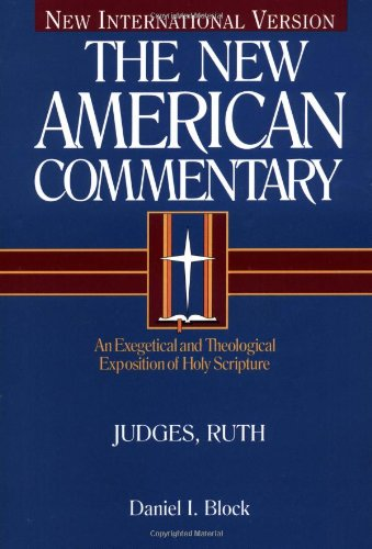 Judges, Ruth: An Exegetical and Theological Exposition of Holy Scripture (Volume 6) (The New American Commentary)