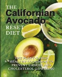 THE Californian Avocado RESET DIET: The Plant-Based Healthy Cookbook To Prevent Cancer and Cholesterol Lowering