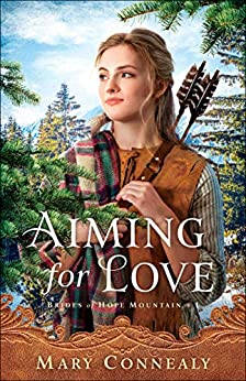Aiming for Love (Brides of Hope Mountain Book #1) by [Mary Connealy]