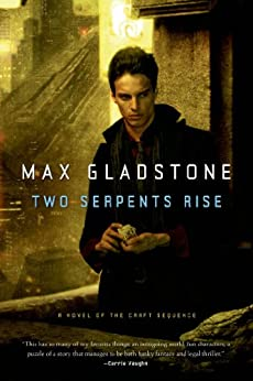 Two Serpents Rise (Craft Sequence Book 2) by [Max Gladstone]