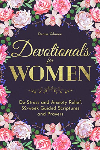 Devotionals for Women: De-stress and Anxiety relief. 52-week Guided Scriptures and Prayers.