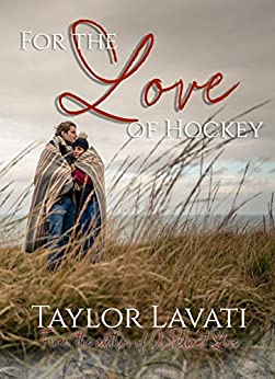 For The Love of Hockey (For The Love Series Book 2) by [Taylor Lavati]