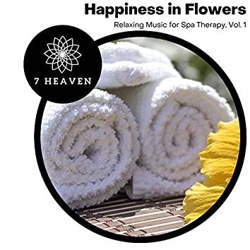 Happiness In Flowers - Relaxing Music For Spa Therapy, Vol. 1