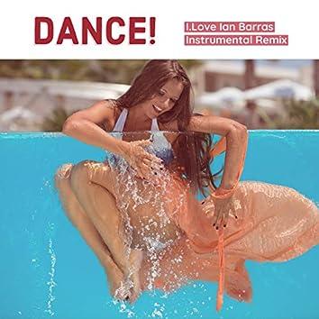 Dance! (Ian Barras Instrumental Remix)