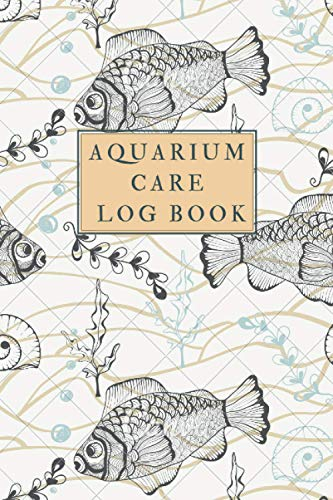 Aquarium Care Log Book: 120 Page Fish Tank Record Book (Care Journals)
