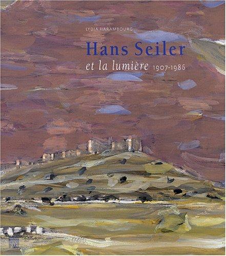 hans seiler et la lumière 1907-1986 (MONOGRAPHIE BIOGRAPHIE SOMOGY)