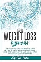 Rapid Weight Loss Hypnosis: Lose Weight Fast with Hypnosis and Guided Meditation for Women. Increase Motivation, Stop Emotional Eating and Build High Self-Esteem with Over 50 Positive Affirmations
