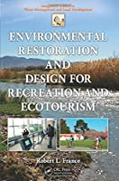 Environmental Restoration and Design for Recreation and Ecotourism (Integrative Studies in Water Management & Land Development)