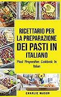 Ricettario per la Preparazione Dei Pasti In italiano/ Meal Preparation Cookbook In Italian