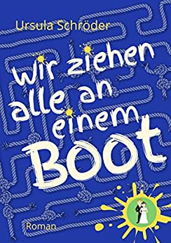 Wir ziehen alle an einem Boot: Ein Sauerland-Wohlfühl-Roman (Geschichten von Oma Alma 2) (German Edition) by [Ursula Schröder]