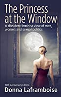 The Princess at the Window: A dissident feminist view of men, women and sexual politics