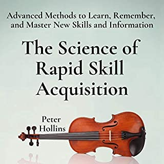 The Science of Rapid Skill Acquisition (Second Edition)     Advanced Methods to Learn, Remember, and Master New Skills and Information              By:                                                                                                                                 Peter Hollins                               Narrated by:                                                                                                                                 Russell Newton                      Length: 4 hrs and 3 mins     31 ratings     Overall 4.5