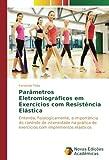 Parâmetros Eletromiográficos em Exercícios com Resistência Elástica: Entenda, fisiologicamente, a importância do controle de intensidade na prática de exercícios com implementos elásticos