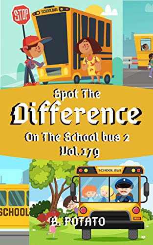 Spot the Difference On The School bus 2 Vol.179: Children\'s Activities Book for Kids Age 3-8, Kids ,Boys and Girls (English Edition)