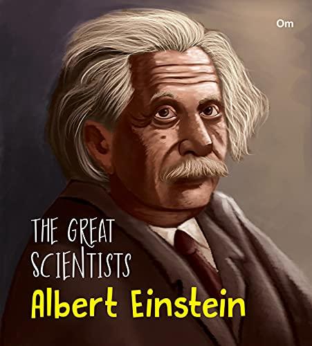 The Great Scientists- Albert Einstein (Inspiring biography of the World's Brightest Scientific Minds)