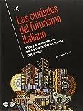 Ciudades del futurismo italiano, Las. Vida y arte moderno: Milán, París, Berlín,: Vida y arte moderno: Milán, París, Berlín, Roma (1909-1915) (BIBLIOTECA UNIVERSITÀRIA)