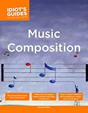 The Complete Idiot's Guide to Music Composition: Methods for Developing Simple Melodies and Longer Compositions