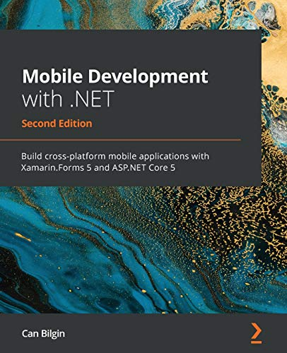 Compare Textbook Prices for Mobile Development with .NET: Build cross-platform mobile applications with Xamarin.Forms 5 and ASP.NET Core 5 2nd ed. Edition ISBN 9781800204690 by Bilgin, Can