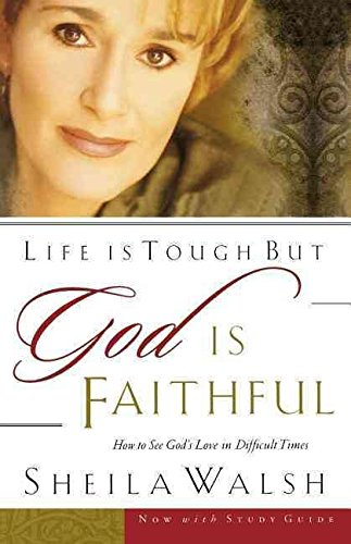 [(Life is Tough But God is Faithful : How to See God's Love in Difficult Times)] [By (author) Sheila Walsh] published on (September, 2002)