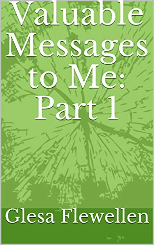 Book: Valuable Messages to Me - Part 1 by Glesa Flewellen