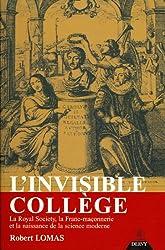 L'Invisible Collège - La Royal Society, la franc-maçonnerie et la naissance de la science moderne de Robert Lomas