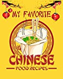 My Favorite Chinese Food Recipes: Handy Blank Notebook to Write Down Your Own Cherished Chinese Food Recipes: A Must-Have Cookery Logbook for Chefs, ... Asian, Cantonese, Szechuan and Hunan Cuisine