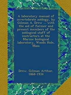 A laboratory manual of invertebrate zooelogy, by Gilman A. Drew ... with the aid of former and present members of the zooelogical staff of instructors at the Marine biological laboratory, Woods Hole, Mass