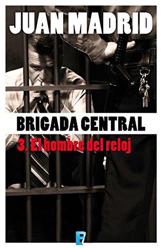 El hombre del reloj (Brigada Central 3) (Spanish Edition)