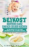 Babybrei (Beikost) ganz einfach selber kochen. Tolle und einfache Rezepte für gesunde Babynahrung. BLW (Baby-led Weaning, Fingerfood) So füttern Sie Ihr Baby richtig, so lernt Ihr Baby...