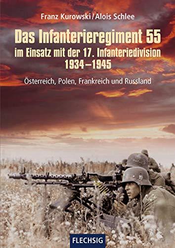 Das Infanterieregiment 55 im Einsatz mit der 17. Infanteriedivision 1934-1945: Österreich, Polen, Frankreich und Russland (Flechsig - Geschichte/Zeitgeschichte)