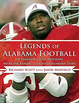 Legends of Alabama Football: Joe Namath, Ozzie Newsome, Mark Ingram Jr., and Other Alabama Stars by [Richard Scott, Jay Barker]