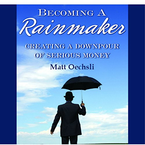 Becoming a Rainmaker: Creating a Downpour of Serious Money audiobook cover art