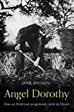 Angel Dorothy: How an American Progressive Came to Devon (English Edition)