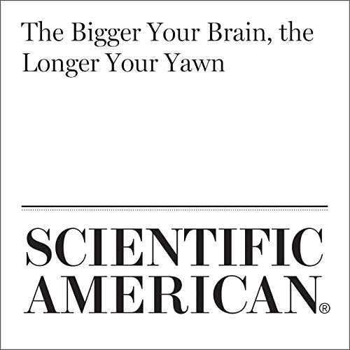 The Bigger Your Brain, the Longer Your Yawn audiobook cover art