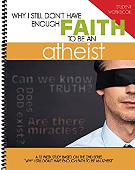 Why I Still Don't Have Enough Faith to Be an Atheist Additional Student Workbooks
