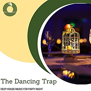 The Dancing Trap - Deep House Music For Party Night