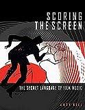 Scoring the Screen: The Secret Language of Film Music (Music Pro Guides)