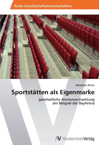 Sportstätten als Eigenmarke: ganzheitliche Arenenvermarktung  am Beispiel der BayArena