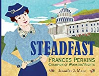 Steadfast: Frances Perkins, Champion of Workers' Rights