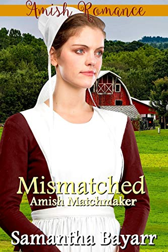 Amish Matchmaker: Mismatched: Amish Romance (The Amish Matchmaker Book 1)