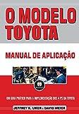 O Modelo Toyota: Manual de Aplicação - Um Guia Prático para a Implementação dos 4Ps da Toyota (Portuguese Edition)