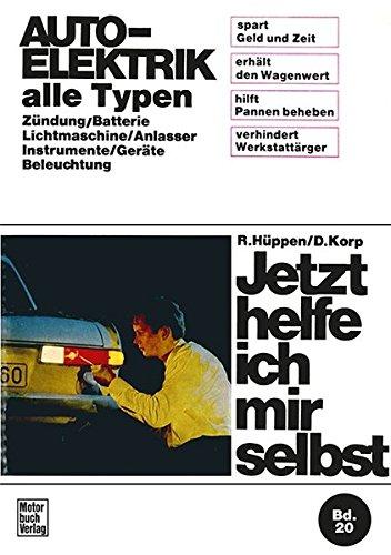 Auto-Elektrik alle Typen: Zündung/Batterie/Lichtmaschine/Anlasser/Instrumente/Geräte/Beleuchtung / Reprint der 7. Auflage 1972 (Jetzt helfe ich mir selbst)